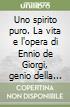 Uno spirito puro. La vita e l'opera di Ennio de Giorgi, genio della matematica libro