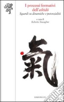 I processi formativi dell'aikido. Sguardi su dinamiche e potenzialità libro