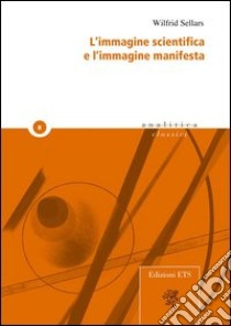 L'immagine scientifica e l'immagine manifesta libro di Sellars Wilfrid