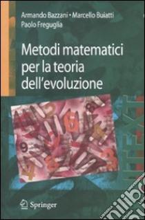 Metodi matematici per la teoria dell'evoluzione libro di Bazzani Armando; Buiatti Marcello; Freguglia Paolo