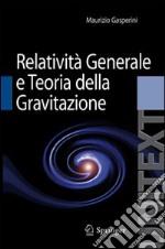 Lezioni di relatività generale e teoria della gravitazione. Per la Laurea Magistrale in Fisica libro