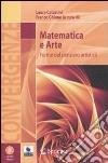 Matematica e arte. Forme del pensiero artistico. Ediz. illustrata. Con CD-ROM libro