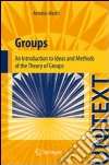 Groups. An introduction to ideas and methods of the theory of groups libro