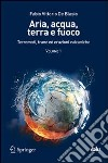 Aria, acqua, terra e fuoco. Vol. 1: Terremoti, frane ed eruzioni vulcaniche libro