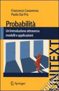 Probabilità. Un'introduzione attraverso modelli e applicazioni libro di Dai Pra Paolo; Caravenna Francesco