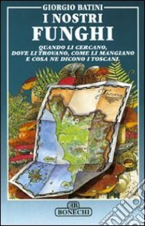 I nostri funghi libro di Batini Giorgio