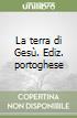 La terra di Gesù. Ediz. portoghese libro