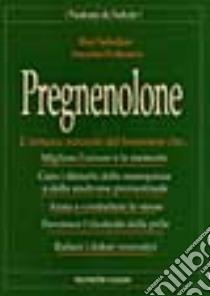 Pregnenolone. L'ormone naturale del benessere libro di Sahelian Ray - Polimeni Ascanio