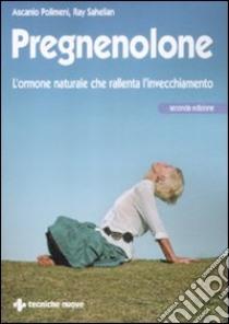 Pregnenolone. L'ormone naturale che rallenta l'invecchiamento libro di Polimeni Ascanio; Sahelian Ray