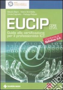 Eucip. Guida alla certificazione per il professionista ICT. Conforme al Syllabus 3.0 libro