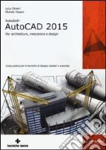 Autodesk AutoCad 2015. Per architettura, meccanica e design libro