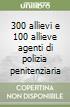 300 allievi e 100 allieve agenti di polizia penitenziaria libro