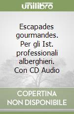 Escapades gourmandes. Per gli Ist. professionali alberghieri. Con CD Audio libro di Monaco B., Bailly A.