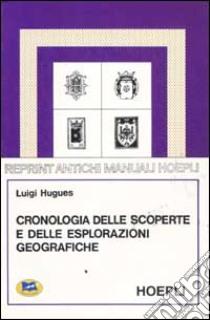 Cronologia delle scoperte e delle esplorazioni geografiche dall'anno 1492 a tutto il secolo XIX libro di Hugues Luigi