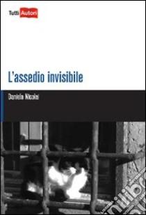 L'assedio invisibile libro di Nicolai Daniela