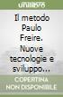 Il metodo Paulo Freire. Nuove tecnologie e sviluppo sostenibile. Con CD-ROM libro