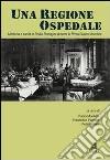 Una Regione ospedale. Medicina e sanità in Emilia Romagna durante la prima guerra mondiale libro