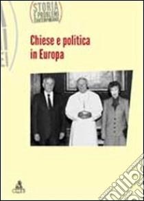 Storia e problemi contemporanei. Vol. 60: Chiesa e politica in Europa libro