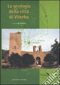 La geologia della città di Viterbo libro di Chiocchini U. (cur.)