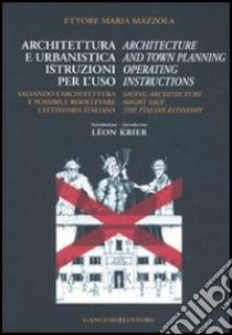 Architettura e urbanistica. Istruzioni per l'uso-Architecture and town planning. Operating instructions. Ediz. bilingue libro di Mazzola Ettore Maria