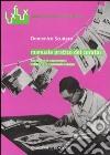 Manuale pratico del curator. Tecniche e strumenti. Editoria e comunicazione libro