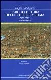 La più nobil parte. L'architettura delle cupole a Roma 1580-1670 libro
