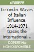 Le onde: Waves of Italian Influence. 1914-1971 traces the international dialogue and impact of Italian avant-garde art in Latin America and Europe. Ediz. illustrata libro