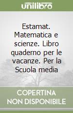 Estamat. Matematica e scienze. Libro quaderno per le vacanze. Per la Scuola media (1) libro di Mariscotti Mario