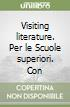 Visiting literature. A guided tour of writers in english. From the origins to the augustan age. Per le Scuole superiori