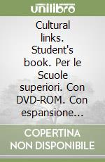 Cultural links. Student's book. Per le Scuole superiori. Con DVD-ROM. Con espansione online libro di Bowen Philippa, Cumino Margherita