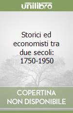 Storici ed economisti tra due secoli: 1750-1950 libro di Demarco Domenico