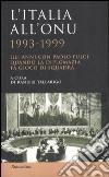 L'Italia all'ONU 1993-1999. Gli anni con Paolo Fulci: quando la diplomazia fa gioco di squadra libro