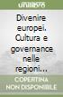 Divenire europei. Cultura e governance nelle regioni italiane libro