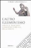 L'altro illuminismo. Politica, religione e funzione pubblica della verità libro