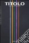 Titolo. Rivista scientifica e culturale d'arte contemporanea. Vol. 11 libro