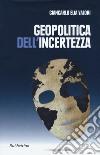 Geopolitica dell'incertezza libro
