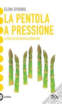 La pentola a pressione libro di Spagnol Elena