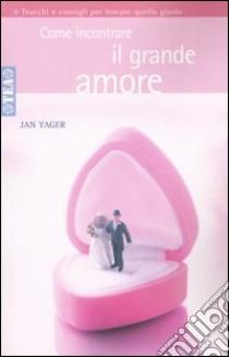 Come incontrare il grande amore libro di Yager Jan