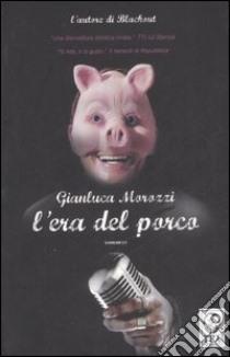 L'era del porco libro di Morozzi Gianluca