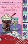 Amici, amanti, cioccolato libro