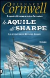 Le Aquile di Sharpe libro di Cornwell Bernard