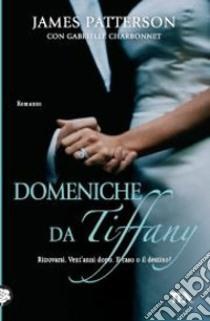 Domeniche da Tiffany libro di Patterson James; Charbonnet Gabrielle