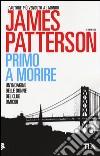 Primo a morire libro di Patterson James
