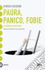 Paura, panico, fobie. La terapia in tempi brevi libro