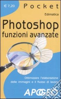 Photoshop. Funzioni avanzate libro