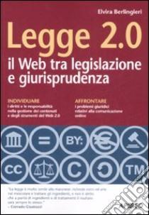Legge 2.0. Il Web tra legislazione e giurisprudenza libro di Berlingieri Elvira
