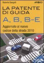 La patente di guida A, B, B-E. Aggiornato al nuovo codice della strada 2010
