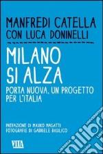 Milano si alza. Porta nuova, un progetto per l'Italia. Ediz. illustrata