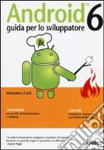 Android 6. Guida per lo sviluppatore libro
