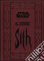 Il codice Sith. I segreti del lato oscuro della forza. Star Wars. Ediz. illustrata libro
